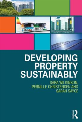 Developing Property Sustainably By Wilkinson, Sara/ Christensen, Pernille/ Sayce, Sarah